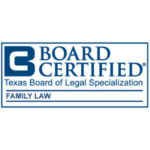Board Certified Family Law by the Texas Board of Legal Specialization